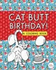 Cat Butt Birthday: A Coloring Book Cover Image
