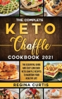 The Complete Keto Chaffle Cookbook 2021: The Essential Guide and Easy Low Carb Keto Chaffle Recipes to Maintain Your Healthy Life. Cover Image