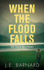When the Flood Falls: The Falls Mysteries Cover Image