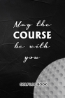 Golf Log Book: May The Course Be With You Cover Image