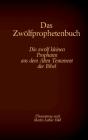 Das Zwölfprophetenbuch: Die zwölf kleinen Propheten aus dem Alten Testament der Bibel Cover Image