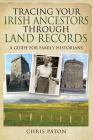 Tracing Your Irish Ancestors Through Land Records: A Guide for Family Historians (Tracing Your Ancestors) Cover Image