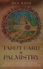 Tarot Card & Palmistry: The 72 Hour Crash Course And Absolute Beginner's Guide to Tarot Card Reading &Palm Reading For Beginners On How To Rea Cover Image