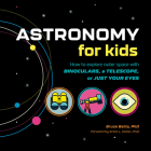 Astronomy for Kids: How to Explore Outer Space with Binoculars, a Telescope, or Just Your Eyes! Cover Image