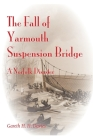 The Fall of Yarmouth Suspension Bridge: A Norfolk Disaster Cover Image