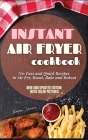 Instant Air Fryer Cookbook: No-Fuss and Quick Recipes to Air Fry, Roast, Bake and Reheat Cover Image