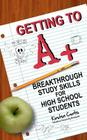Getting to A +: Breakthrough Study Skills for High School Students Cover Image