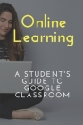 Online Learning: A Student's Guide To Google Classroom: Digital And Virtual Lesson Cover Image