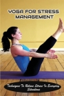 Yoga For Stress Management: Techniques To Relieve Stress In Everyday Situations: How To Get Started With Yoga Cover Image