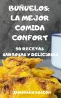 Buñuelos: La Mejor Comida Confort 50 Recetas Sabrosas Y Deliciosas: La Mejor Comida Confort 50 Recetas Sabrosas Y Deliciosas: La Cover Image