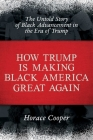 How Trump is Making Black America Great Again: The Untold Story of Black Advancement in the Era of Trump Cover Image