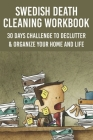 Swedish Death Cleaning Workbook: 30 Days Challenge To Declutter & Organize Your Home and Life: Cleaning House Checklist Cover Image