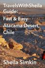 TravelsWithSheila Guide: Fast & Easy Atacama Desert, Chile Cover Image