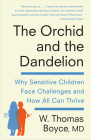 The Orchid and the Dandelion: Why Sensitive Children Face Challenges and How All Can Thrive Cover Image