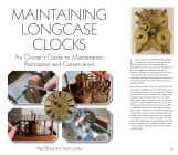 Maintaining Longcase Clocks: An Owner's Guide to Maintenance, Restoration and Conservation Cover Image