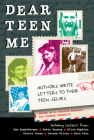 Dear Teen Me: Authors Write Letters to Their Teen Selves Cover Image