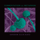 Fermentation as Metaphor: Follow Up to the Bestselling the Art of Fermentation Cover Image