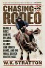 Chasing the Rodeo: On Wild Rides and Big Dreams, Broken Hearts and Broken Bones, and One Man's Search for the West Cover Image