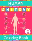 Human Anatomy Coloring Book For Kids: Human Body Anatomy Coloring Activity Book For Children & Teens or Medical Student to Learn About Human body part Cover Image