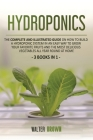 Hydroponics: The Complete and Illustrated Guide on How to Build a Hydroponic System in an Easy Way to Grow Your Favorite Fruits and Cover Image