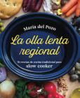 La olla lenta regional: 78 recetas de cocina tradicional española para slow cooker / The Regional Slow Cooker: 78 traditional Spanish cuisine recipes for sl Cover Image