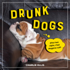 Drunk Dogs: Hilarious Snaps of Plastered Pups Cover Image