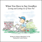 When You Have to Say Goodbye: Loving and Letting Go of Your Pet Cover Image