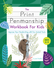 The Print Penmanship Workbook for Kids: Improve Your Handwriting with Fun Animal Facts Cover Image