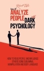 How to Analyze People with Dark Psychology: How to Read People and Influence Others Using Subliminal Manipulation and Body Language Cover Image