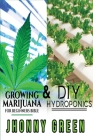 DIY Hydroponics and Growing Marijuana for Beginners Bible: 2-in-1. The most comprehensive step by step bundle that will show you the best secrets that Cover Image