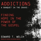 Addictions Lib/E: A Banquet in the Grave: Finding Hope in the Power of the Gospel Cover Image