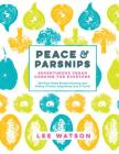Peace & Parsnips: Adventurous Vegan Cooking for Everyone: 200 Plant-Based Recipes Bursting with Vitality & Flavor, Inspired by Love & Tr Cover Image