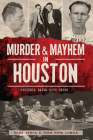 Murder & Mayhem in Houston: Historic Bayou City Crime Cover Image