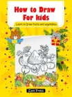 How to Draw for kids Learn to Draw fruits and Vegetables: (Step-by-Step Drawing Books) Hardcover Cover Image