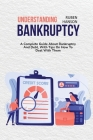 Understanding Bankruptcy: A Complete Guide About Bankruptcy And Debt, With Tips On How To Deal With Them Cover Image