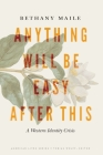 Anything Will Be Easy after This: A Western Identity Crisis (American Lives ) Cover Image