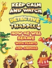 keep calm and watch detective Thaddeus how he will behave with plant and animals: A Gorgeous Coloring and Guessing Game Book for Thaddeus /gift for Th Cover Image