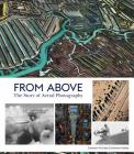 From Above: The Story of Aerial Photography (150 Years of Breathtaking Imagery) Cover Image