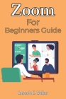 Zoom For Beginners Guide: A Complete Manual On Getting Started With Zoom For Chromecast, Virtual Teaching, Online Meeting, Webinar services, Bus Cover Image