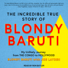 The Incredible True Story of Blondy Baruti: My Unlikely Journey from the Congo to Hollywood Cover Image