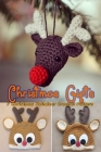 Christmas Gifts: 7 Christmas Reindeer Crochet Pattern: Perfect Gift Ideas for Christmas Cover Image