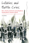 Lullabies and Battle Cries: Music, Identity and Emotion Among Republican Parading Bands in Northern Ireland (Dance and Performance Studies #13) Cover Image