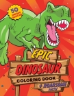 Dinosaur Coloring Book: For kids ages 4-8, 50 epic coloring pages of realistic dinosaurs, prehistoric scenes and cool graphics plus ROARSOME f Cover Image