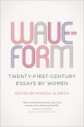 Waveform: Twenty-First-Century Essays by Women Cover Image