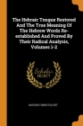The Hebraic Tongue Restored And The True Meaning Of The Hebrew Words Re-established And Proved By Their Radical Analysis, Volumes 1-2 Cover Image