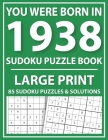 You Were Born In 1938: Large Print Sudoku Puzzle Book: Challenge Yourself with Sudoku Puzzle Book for Adults and Seniors-Large Print Easy Sud Cover Image