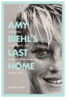 Amy Biehl's Last Home: A Bright Life, a Tragic Death, and a Journey of Reconciliation in South Africa Cover Image