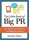 The Little Book of Big PR: 100+ Quick Tips to Get Your Business Noticed Cover Image