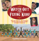 Watch Out for Flying Kids!: How Two Circuses, Two Countries, and Nine Kids Confront Conflict and Build Community Cover Image