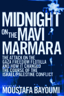 Midnight on the Mavi Marmara: The Attack on the Gaza Freedom Flotilla and How It Changed the Course of the Israel/Palestine Conflict Cover Image